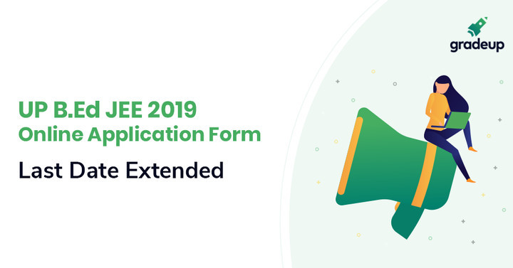 UP B.Ed JEE 2019 Online Application Last Date Extended, Apply Now