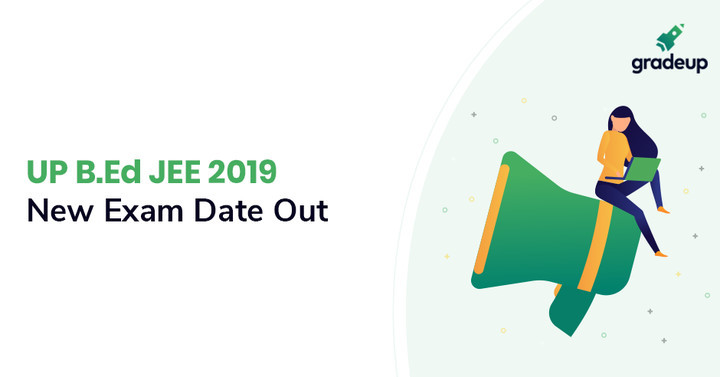 UP B.Ed JEE 2019 New Exam Date Out, Check Here!