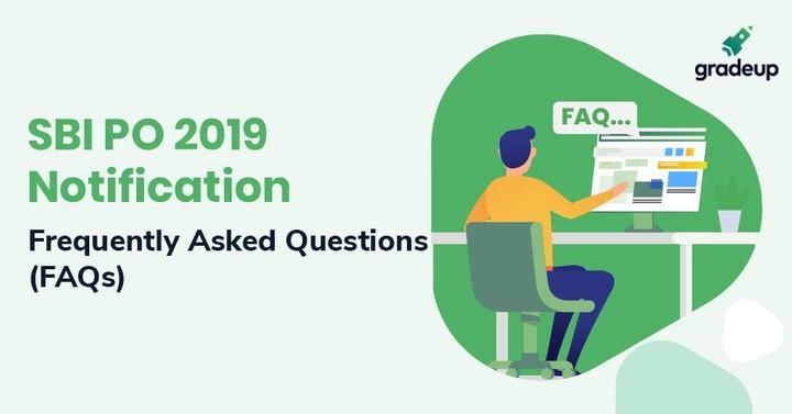 एसबीआई परिवीक्षाधीन अधिकारी (पीओ) परीक्षा अधिसूचना-2018 के पूछे जाने वाले  प्रश्न