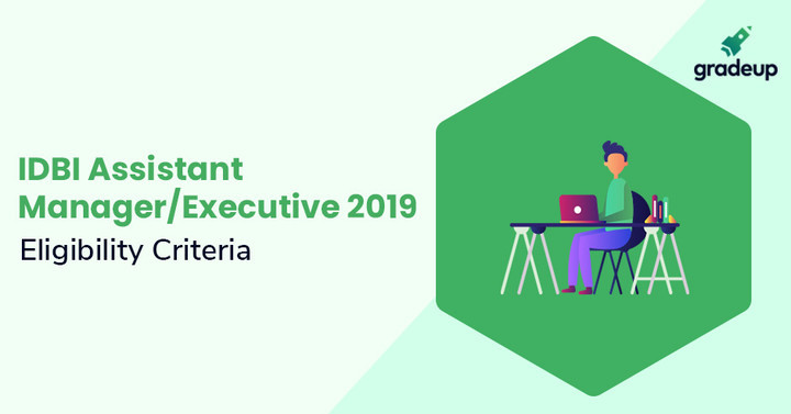 IDBI Assistant Manager Eligibility Criteria 2019: Age Limit & Qualification