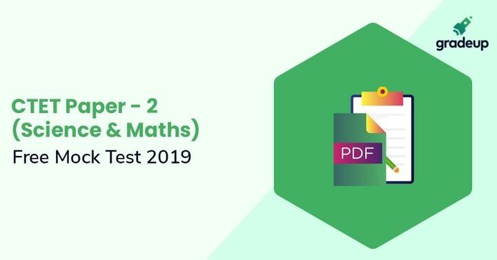 CTET पेपर - 2 (विज्ञान और गणित) फ्री मॉक टेस्ट 2019, पीडीएफ डाउनलोड करें