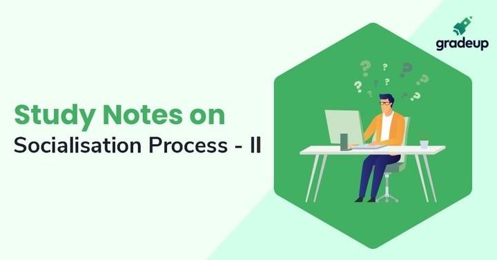 समाजीकरण की प्रक्रिया पर अध्ययन नोट्स - II