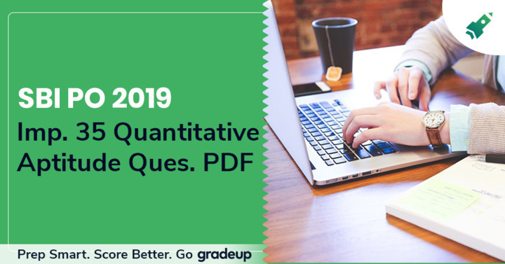 SBI PO Exam 2019: PDF of 35 important Questions of Quantitative Aptitude