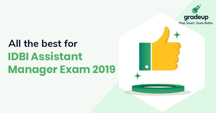 Good Luck for IDBI Assistant Manager 2019 Exam, Give your best!