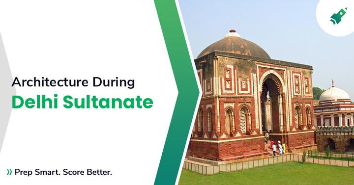 Architecture During Delhi Sultanate