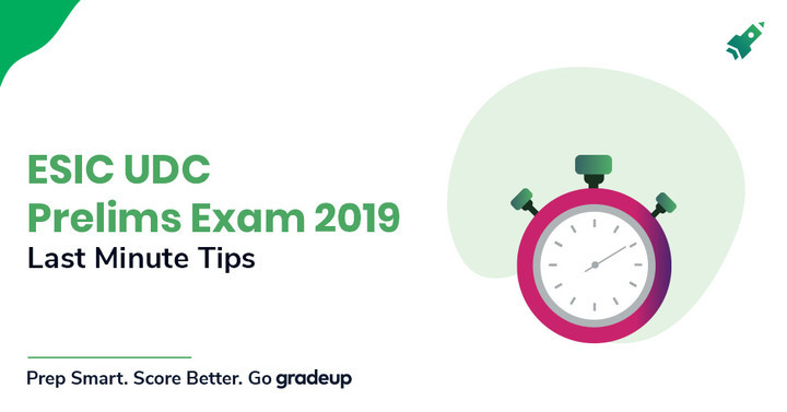 Last Minute Preparation Tips to Clear ESIC UDC Prelims Exam 2019
