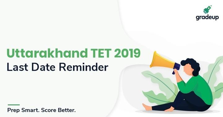 Uttarakhand TET 2019 Last Date Reminder, Apply Now!