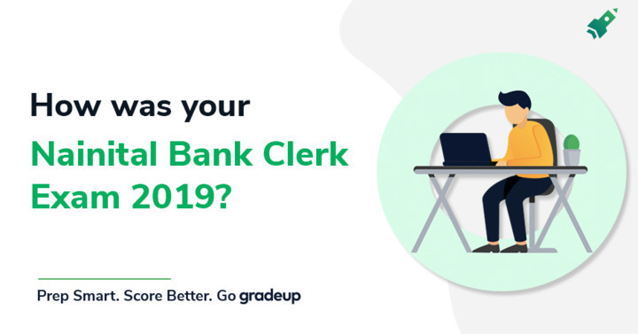 How was your Nainital Bank Clerk Exam 2019? 25th August, Share Review