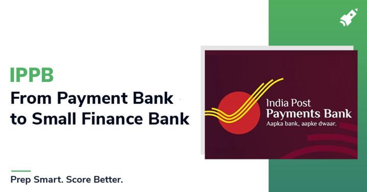 आई.पी.पी.बी.: पेमेंट बैंक से लघु वित्त बैंक बनने का सफर