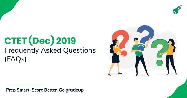 Frequently Asked Questions (FAQs) for CTET Dec 2019 Exam