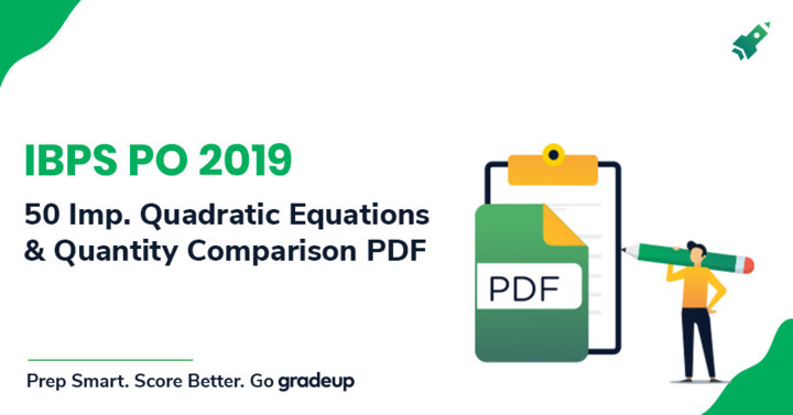 50 Quadratic Equations and Quantity Comparison Questions for IBPS PO 2019, Download PDF!