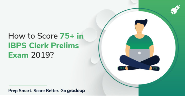 How to score 70+ in IBPS Clerk Prelims Exam 2018, Check Expected Pattern!