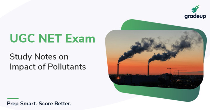 Study Notes on Impact of Pollutants for UGC NET Exam