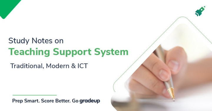 Study Notes on Teaching Support System: Traditional, Modern & ICT