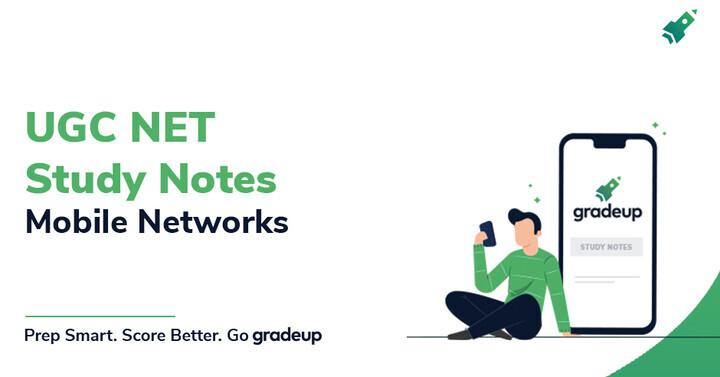 यूजीसी नेट के लिए मोबाइल नेटवर्क पर अध्ययन नोट्स