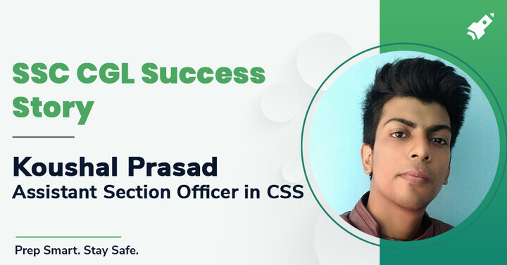 SSC CGL Success Story | Koushal Prasad (Ass. Section Officer in CSS)