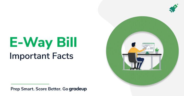 ई-वे बिल: महत्वपूर्ण तथ्यों को जानें