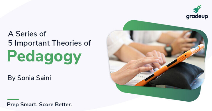 A series of 5 most important theories of Pedagogy by Sonia Saini