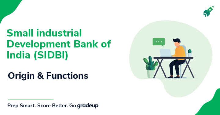 Small Industries Development Bank of India: History, Origin and Functions
