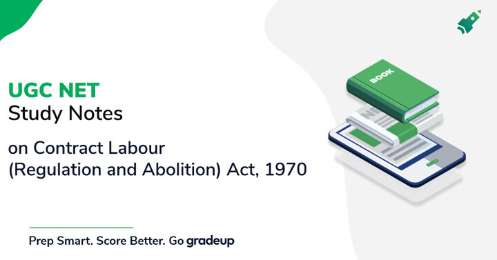UGC NET Study Notes on Contract Labour (Regulation and Abolition) Act, 1970