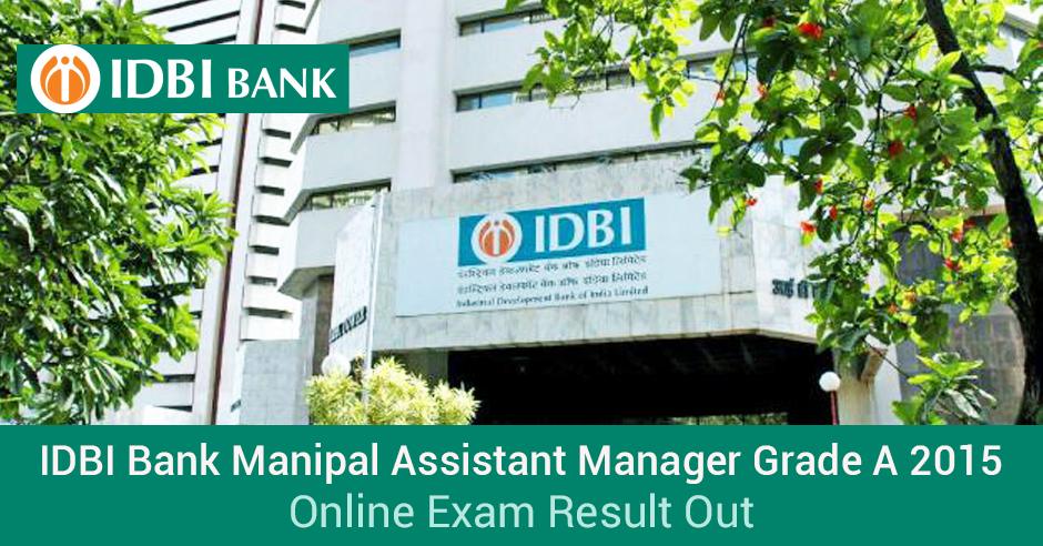 IDBI Bank Manipal Assistant Manager Grade A Online Exam Result Out: 2015