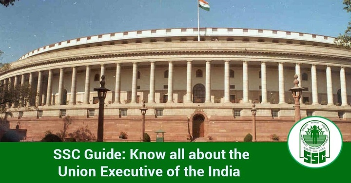 SSC Guide: Know all about the Union Executive of the India for SSC Exams