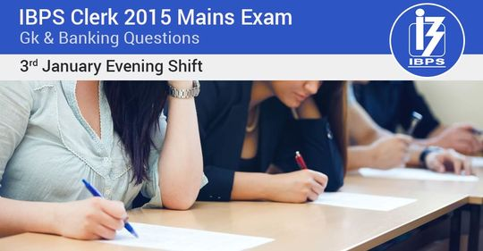 Gk & Banking Questions asked in IBPS Clerk 2015-16 Mains Exam – 3rd January (2nd slot)