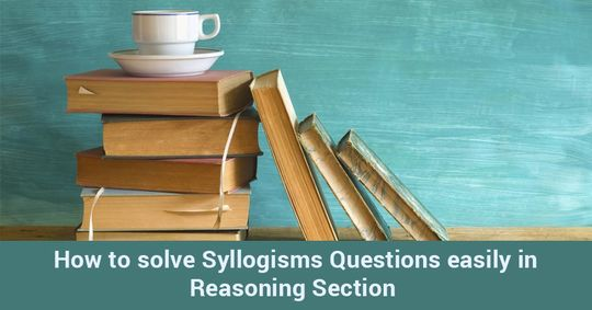 How to solve Syllogisms Questions easily in Reasoning Section