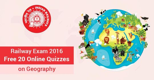Free 20 Online Quizzes on Geography for Railway Exam 2016