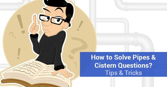 How to Solve Pipes & Cistern Questions? Tips & Tricks