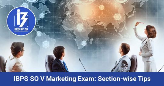 IBPS SO V Marketing Exam: Section-wise Tips