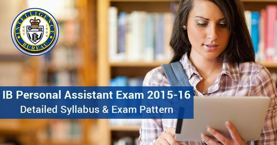 Detailed Syllabus & Exam Pattern of IB Personal Assistant Exam 2015 – 16