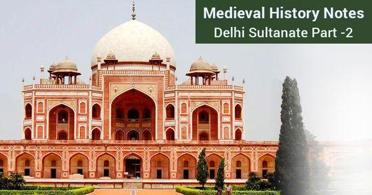 मध्यकालीन इतिहास नोट्स: दिल्ली सल्तनत भाग -2