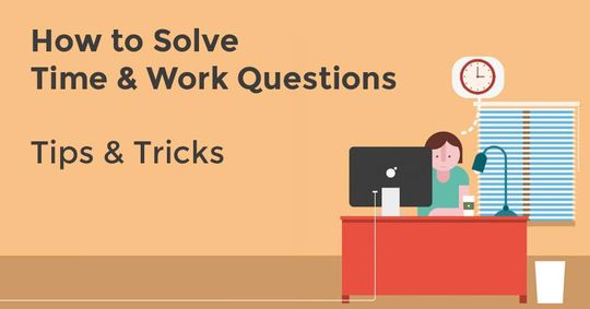 How to Solve Time & Work Questions? Tips & Tricks